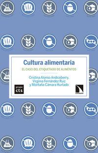 Cultura Alimentaria - El Caso Del Etiquetado De Alimentos - Cristina Alonso Andicoberry / Virginia Fernandez Ruiz / Montaña Camara Hurtado