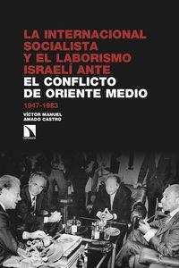 INTERNACIONAL SOCIALISTA Y EL LABORISMO ISRAELI ANTE EL CONFLICTO ARABE-ISRAELI, LA (1947-1983)