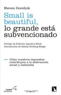 Small Is Beautiful, Lo Grande Esta Subvencionado - Steven Gorelick