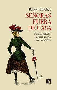 SEÑORAS FUERA DE CASA - MUJERES DEL XIX: LA CONQUISTA DEL ESPACIO PUBLICO