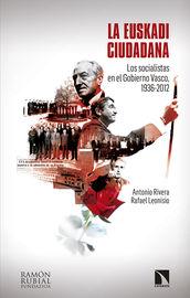 Euskadi Ciudadana, La - Los Socialistas En El Gobierno Vasco (1936-2012) - Antonio Rivera Blanco / Rafael Leonisio Calvo