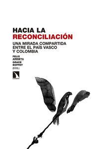 Hacia La Reconciliacion - Una Mirada Compartida Entre El Pais Vasco Y Colombia - Felix Arrieta Frutos / Grace Boffey