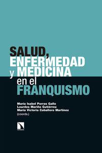 Salud, Enfermedad Y Medicina En El Franquismo - Maria Isabel Porras Gallo / Lourdes Mariño Gutierrez / Maria Victoria Caballero Martinez