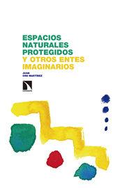 Espacios Naturales Protegidos Y Otros Entes Imaginarios - Juan Ors Martinez
