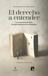 Derecho A Entender, El - La Comunicacion Clara, La Mejor Defensa De La Ciudadania - Estrella Montolio / Mario Tascon