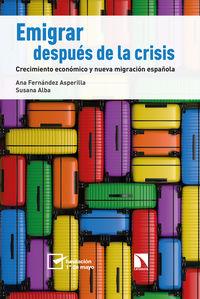 Emigrar Despues De La Crisis - Crecimiento Economico Y Nueva Migracion Española - Ana Fernandez Asperilla / Susana Alba