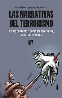 Narrativas Del Terrorismo, Las - Como Contamos, Como Transmitimos, Como Entendemos - Antonio Rivera / Eduardo Mateo
