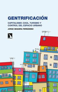Gentrificacion - Capitalismo Cool, Turismo Y Control Del Espacio Urbano - Jorge Sequera Fernandez