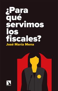 ¿para Que Servimos Los Fiscales? - Jose Maria Mena Alvarez