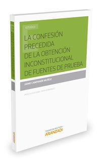 La confesion precedida de la obtencion inconstitucional de fuentes de prueba - Jaime Campaner Muñoz
