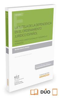 La  tutela de la dependencia en el ordenamiento juridico español  -  Principios Constitucionales Y Desarrollo Normativo, La (+proview) - Belen Zarate Rivero