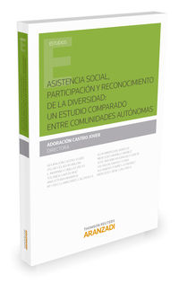 Asistencia Social, Participacion Y Reconocimiento De La Diversidad - Un Estudio Comparado Entre Comunidades Autonomas - Adoracion Castro Jover (ed. )