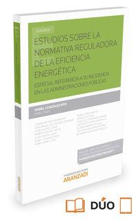 Estudios Sobre La Normativa Reguladora De La Eficiencia Energetica - Especial Referencia A Su Incidencia En Las Administraciones Publicas (duo) - Isabel Gonzalez Rios (ed. )