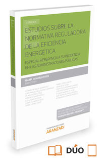 ESTUDIOS SOBRE LA NORMATIVA REGULADORA DE LA EFICIENCIA ENERGETICA - ESPECIAL REFERENCIA A SU INCIDENCIA EN LAS ADMINISTRACIONES PUBLICAS (DUO)