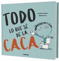 Todo Lo Que Se De La Caca - Jaume Copons Ramon / Merce Gali (il. )