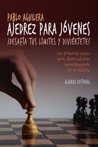 Ajedrez Para Jovenes - ¡desafia Tus Limites Y Diviertete! - Pablo Aguilera