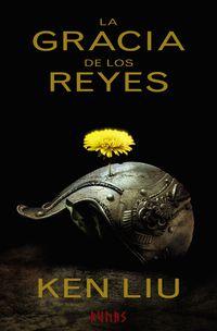 Gracia De Los Reyes, La - Dinastia Del Diente De Leon I - Ken Liu