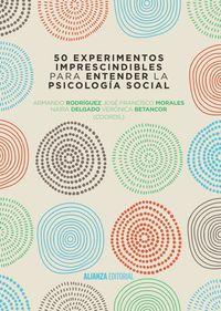 50 Experimentos Imprescindibles Para Entender La Psicologia Social - Armando Rodriguez Perez / [ET AL. ]