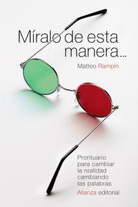 Miralo De Esta Manera. .. - Prontuario Para Cambiar La Realidad Cambiando Las Palabras - Matteo Rampin