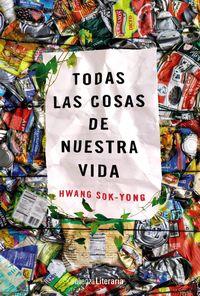 Todas Las Cosas De Nuestra Vida - Hwang Sok-Yong