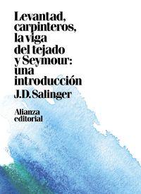 Levantad, Carpinteros, La Viga Del Tejado. Seymour: Una Introduccion - J. D. Salinger
