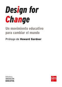 Design For Change - Un Movimiento Educativo Para Cambiar El Mundo - Sandy Speicher / [ET AL. ]