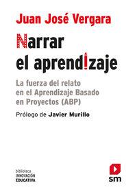 Narrar El Aprendizaje - La Fuera Del Relato En El Abp - Juan Jose Vergara Ramirez