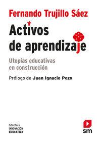 Activos De Aprendizaje - Utopias Educativas En Construccion - Fernando Trujillo Saez