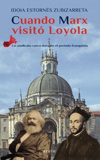Cuando Marx Visito Loyola - Ela-Stv, Un Sindicato Vasco Durantel El Periodo Franquista - Idoia Estornes Zubizarreta