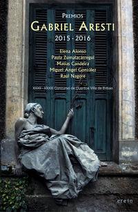 Premios Gabriel Aresti 2015-2016 (xxxii-Xxxiii) Concurso De Cuentos Villa De Bilbao) - Elena Alonso / Paula Zumalacarregui / Miguel Angel Gonzalez / Raul Nagore Matias Candeira