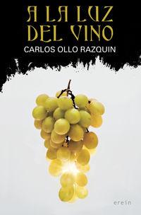 A La Luz Del Vino - Carlos Ollo Razquin