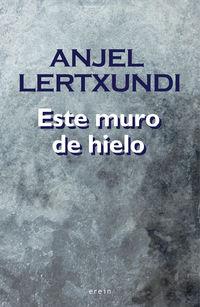 Este Muro De Hielo - Anjel Lertxundi