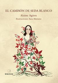 El camison de seda blanco - Alaine Agirre / Sara Morante (il. )