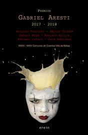 Premios Gabriel Aresti 2017-2018 (xxxiv-Xxxv Concurso Cuentos Villa Bilbao) - Antonio Tocornal / [ET AL. ]
