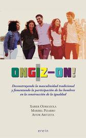 ongiz-on! - deconstruyendo la masculinidad tradicional y fomentando la participacion de los hombres en la construccion de la igualdad - Xabier Odriozola / Maribel Pizarro / Aitor Aritzeta
