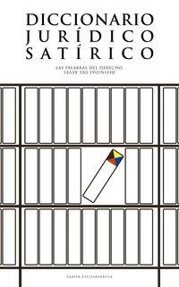 Diccionario Juridico Satirico - Las Palabras Del Derecho, Definidas Del Reves - Xabier Ezeizabarrena