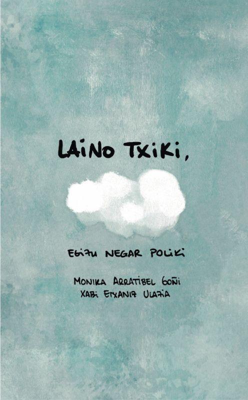 laino txiki, egizu negar poliki - Monika Arratibel Goñi / Xabi Etxaniz Ulazia