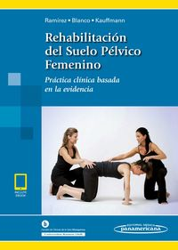 REHABILITACION DE SUELO PELVICO FEMENINO - PRACTICA CLINICA BASADA EN LA EVIDENCIA