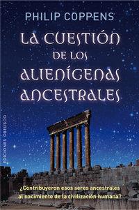 La cuestion de los alienigenas ancestrales - Philip Coppens