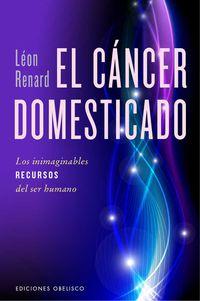 El cancer domesticado - Leon Renard