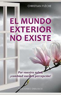 MUNDO EXTERIOR NO EXISTE, EL - POR VUESTRA SALUD, ¡CAMBIAD VUESTRA PERCEPCION!
