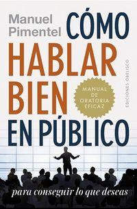 Como Hablar Bien En Publico Para Conseguir Lo Que Deseas - Manuel Pimentel