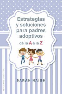 Estrategias Y Soluciones Para Padres Adoptivos De La A A La Z - Sarah Naish