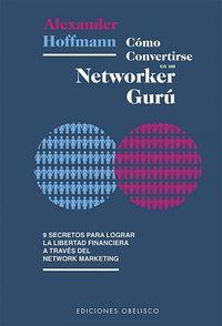 Como Convertirse En Un Networker Guru - Alexander Hoffmann