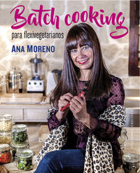 Batch Cooking Para Flexivegetarianos - Ana Beatriz Moreno Diaz