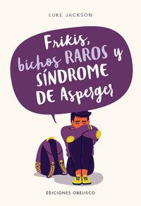 Frikis, Bichos Raros Y Sindrome De Asperger - Luke Jackson