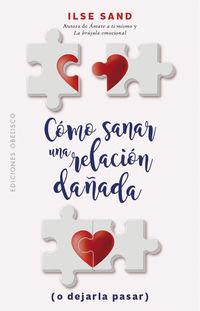 Como Sanar Una Relacion Dañada (o Dejarla Pasar) - Ilse Sand