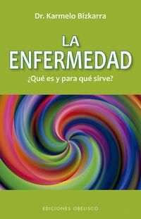 Enfermedad, ¿que Es Y Para Que Sirve? (n. E. ) - Karmelo Bizkarra Maiztegi