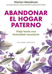 ABANDONAR EL HOGAR PATERNO - VIAJE HACIA UNA FEMINIDAD CONSCIENTE