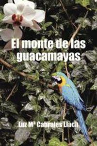 El Monte De Las Guacamayas - Luz Mª Cabrales Llach